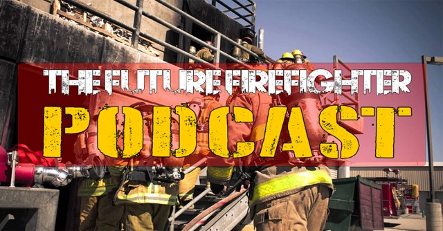 The Future Firefighter Podcast: Now Hiring